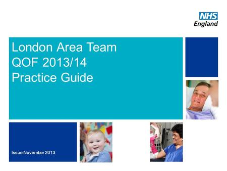 NHS | Presentation to [XXXX Company] | [Type Date]1 Section sub-heading Issue November 2013 London Area Team QOF 2013/14 Practice Guide.