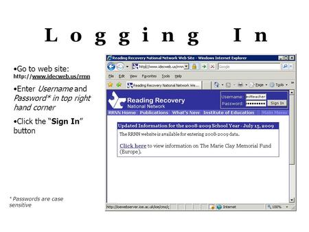 "Logging In Go to web site:  Enter Username and Password* in top right hand corner Click the ""Sign In"" button * Passwords are."
