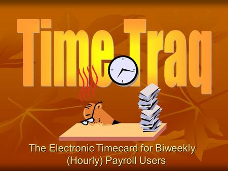 The Electronic Timecard for Biweekly (Hourly) Payroll Users.