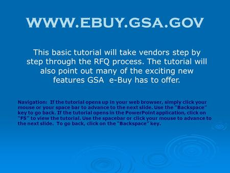 Www.ebuy.gsa.gov This basic tutorial will take vendors step by step through the RFQ process. The tutorial will also point out many of the exciting new.