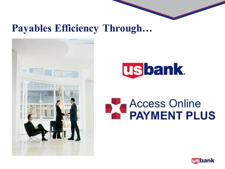 1 Payables Efficiency Through… Access Online PAYMENT PLUS.