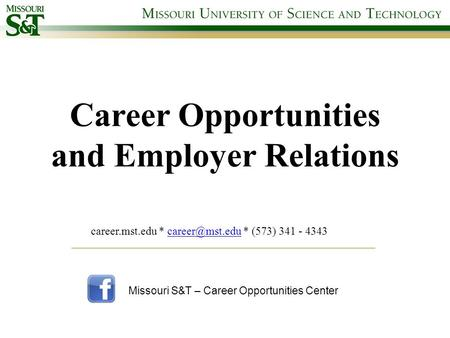 Career Opportunities and Employer Relations career.mst.edu * * (573) 341 - Missouri S&T – Career Opportunities Center.