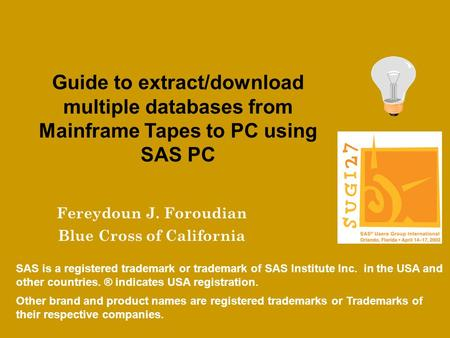 Guide to extract/download multiple databases from Mainframe Tapes to PC using SAS PC Fereydoun J. Foroudian Blue Cross of California SAS is a registered.