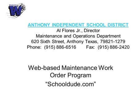 ANTHONY INDEPENDENT SCHOOL DISTRICT Al Flores Jr., Director Maintenance and Operations Department 620 Sixth Street, Anthony Texas, 79821-1279 Phone: (915)