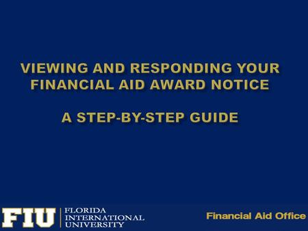 https:/my.fiu.edu  1. Go to https:/my.fiu.edu to access your awards Online.  2. Your Panther ID and password are necessary to access your awards online.