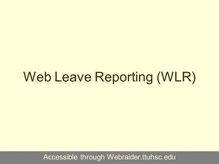 Web Time Entry (WTE) and Web Leave Reporting (WLR) Accessible through Webraider.ttuhsc.edu.