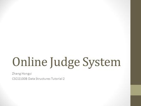 Online Judge System Zhang Hongyi CSCI2100B Data Structures Tutorial 2.