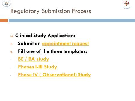 Regulatory Submission Process  Clinical Study Application: 1. Submit an appointment requestappointment request 2. Fill one of the three templates: - BE.
