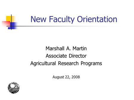 New Faculty Orientation Marshall A. Martin Associate Director Agricultural Research Programs August 22, 2008.