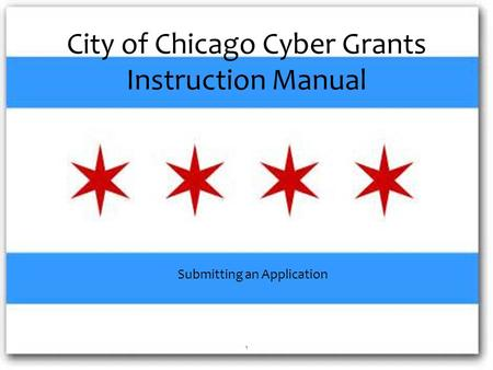 City of Chicago Cyber Grants Instruction Manual Submitting an Application 1.