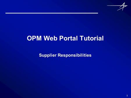 1 OPM Web Portal Tutorial Supplier Responsibilities.
