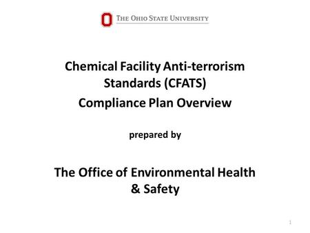 Chemical Facility Anti-terrorism Standards (CFATS) Compliance Plan Overview prepared by The Office of Environmental Health & Safety 1.
