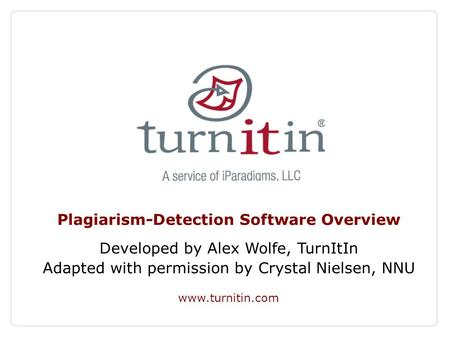 Plagiarism-Detection Software Overview Developed by Alex Wolfe, TurnItIn Adapted with permission by Crystal Nielsen, NNU www.turnitin.com.