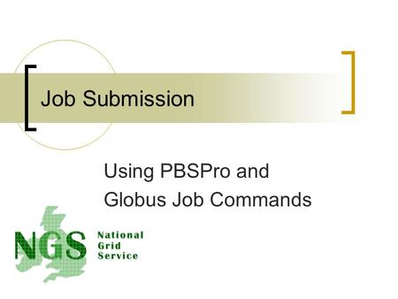Job Submission Using PBSPro and Globus Job Commands.