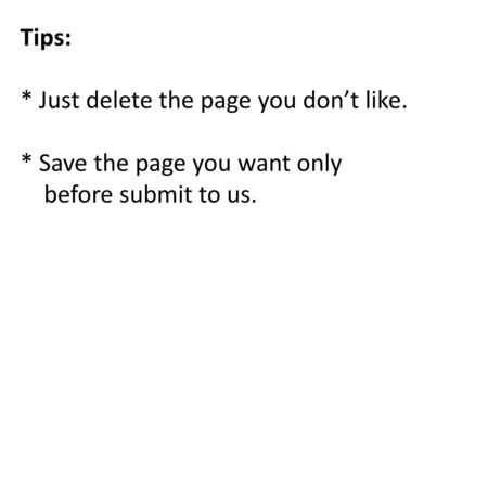 Tips: * Just delete the page you don't like. * Save the page you want only before submit to us.
