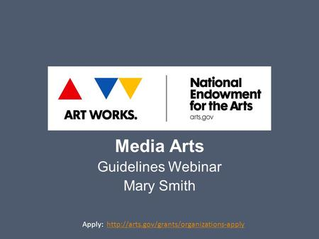 Media Arts Guidelines Webinar Mary Smith Apply: