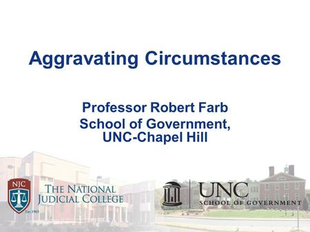Aggravating Circumstances Professor Robert Farb School of Government, UNC-Chapel Hill.