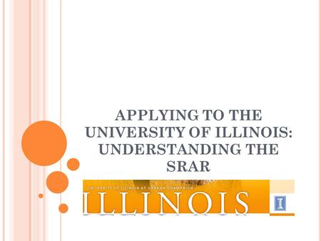 APPLYING TO THE UNIVERSITY OF ILLINOIS: UNDERSTANDING THE SRAR.