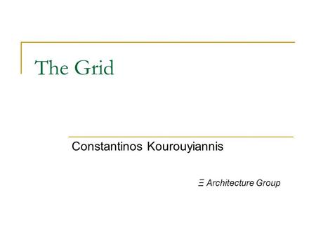 The Grid Constantinos Kourouyiannis Ξ Architecture Group.