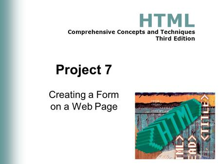 HTML Comprehensive Concepts and Techniques Third Edition Project 7 Creating a Form on a Web Page.