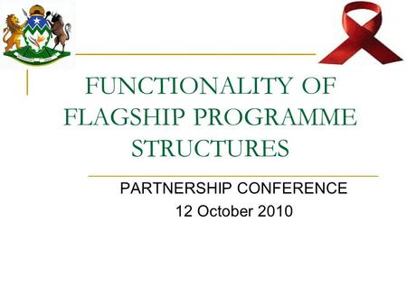 FUNCTIONALITY OF FLAGSHIP PROGRAMME STRUCTURES PARTNERSHIP CONFERENCE 12 October 2010.