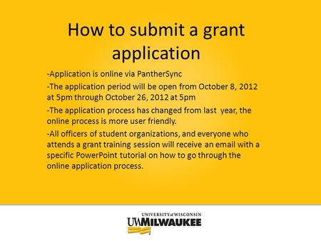How to submit a grant application -Application is online via PantherSync -The application period will be open from October 8, 2012 at 5pm through October.