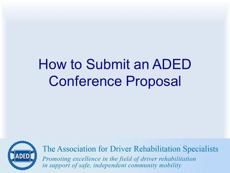 How to Submit an ADED Conference Proposal. Objectives Identify the necessary steps for submitting a conference proposal Identify information required.