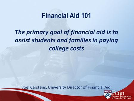 1 Financial Aid 101 The primary goal of financial aid is to assist students and families in paying college costs Joel Carstens, University Director of.