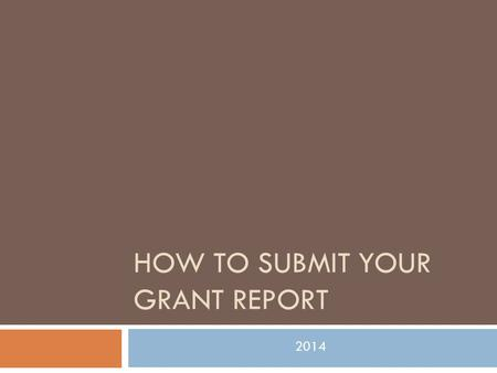 HOW TO SUBMIT YOUR GRANT REPORT 2014. Completing your Report Form If you have already submitted one or more grant reports and have been reimbursed: 