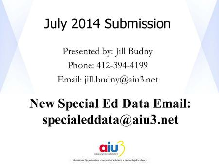 July 2014 Submission Presented by: Jill Budny Phone: 412-394-4199   New Special Ed Data