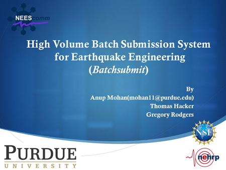 High Volume Batch Submission System for Earthquake Engineering ( Batchsubmit ) By Anup Thomas Hacker Gregory Rodgers.