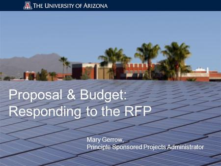 Proposal & Budget: Responding to the RFP Mary Gerrow, Principle Sponsored Projects Administrator.