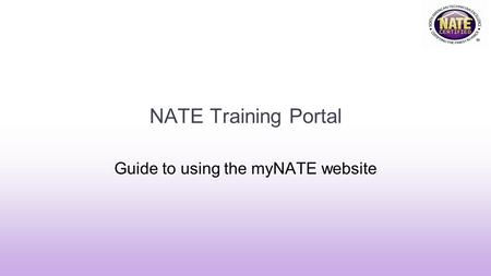 NATE Training Portal Guide to using the myNATE website.
