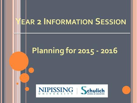 Y EAR 2 I NFORMATION S ESSION Planning for 2015 - 2016.