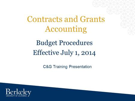 Contracts and Grants Accounting C&G Training Presentation Budget Procedures Effective July 1, 2014.