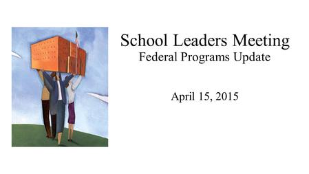 School Leaders Meeting Federal Programs Update April 15, 2015.