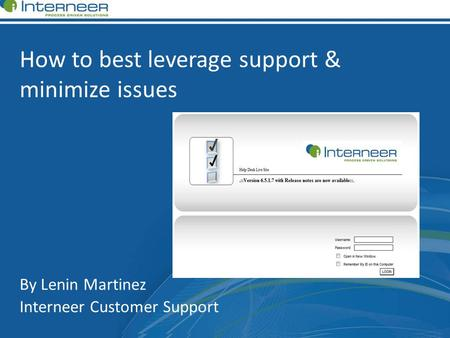 How to best leverage support & minimize issues By Lenin Martinez Interneer Customer Support.