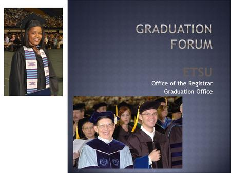 ETSU Office of the Registrar Graduation Office. 8 STEPS TOWARD A DIPLOMA 4a. Complete remaining courses/other requirements 4b. Register for remaining.