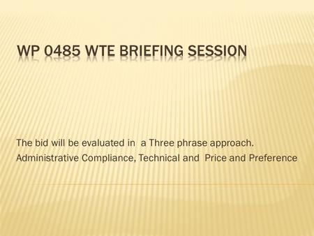 The bid will be evaluated in a Three phrase approach. Administrative Compliance, Technical and Price and Preference.