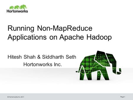 © Hortonworks Inc. 2011 Running Non-MapReduce Applications on Apache Hadoop Hitesh Shah & Siddharth Seth Hortonworks Inc. Page 1.