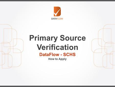 Primary Source Verification DataFlow - SCHS How to Apply