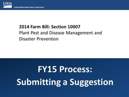 2014 Farm Bill: Section 10007 Plant Pest and Disease Management and Disaster Prevention FY15 Process: Submitting a Suggestion.