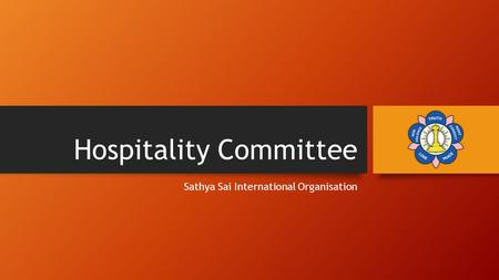 Hospitality Committee Sathya Sai International Organisation.
