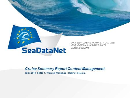 Cruise Summary Report Content Management 02.07.2012 SDN2 1. Training Workshop - Ostend, Belgium.