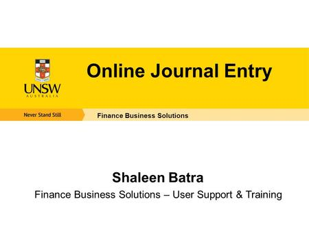 Online Journal Entry Finance Business Solutions Shaleen Batra Finance Business Solutions – User Support & Training.