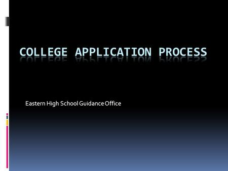 Eastern High School Guidance Office. MAIL  Create Common Application account  Complete FERPA Statement in Naviance  Complete & Submit  Electronic.