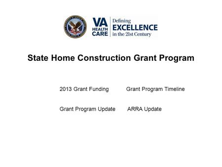 State Home Construction Grant Program 2013 Grant FundingGrant Program Timeline Grant Program Update ARRA Update.