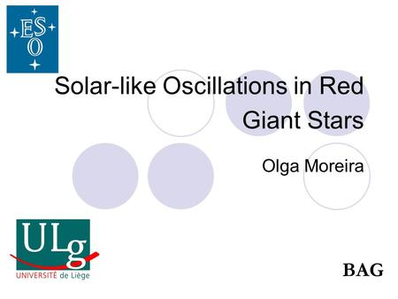 Solar-like Oscillations in Red Giant Stars Olga Moreira BAG.