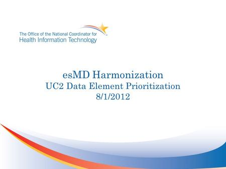 EsMD Harmonization UC2 Data Element Prioritization 8/1/2012.
