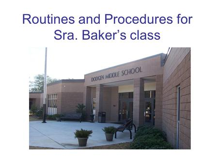 Routines and Procedures for Sra. Baker's class. Each day…Todos los días… 1.LA TAREA: Write down the homework assignment in your agenda. No late homework.